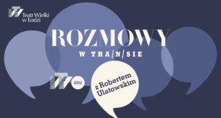 (Polski) Rozmowy w tra(n)sie z Robertem Ulatowskim